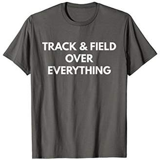 Track and Field Over Everything t-shirt