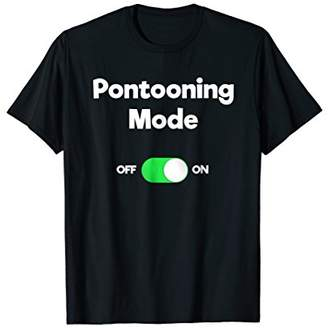 Pontoon Boating Funny T-Shirt - Pontooning Mode