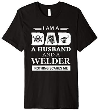 Mens I Am A Dad A Husband & A Welder Nothing Scares Me Funny Tee