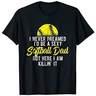 Never Dreamed I'd Be A Sexy Softball Dad Here Killin It Tee