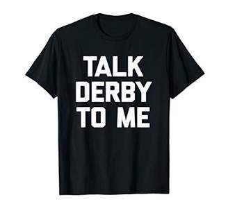 Talk Derby To Me T-Shirt funny saying sarcastic horse racing