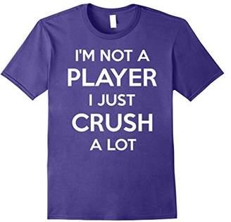 I Am Not A Player I Just Crush A Lot Shirt