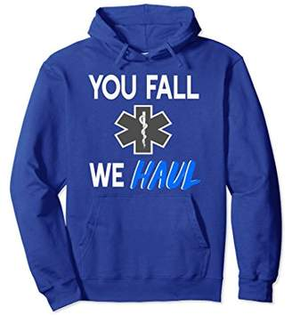 EMS Hoodie You Fall We Haul Gift For EMT and Medic's