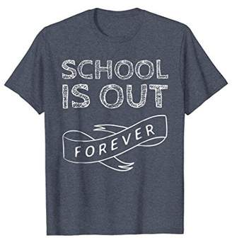 School Is Out Forever - Teacher Retirement Gift T-Shirt