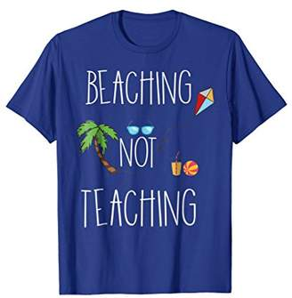 Beaching Not Teaching t shirt - Funny Summer Teacher T-Shirt