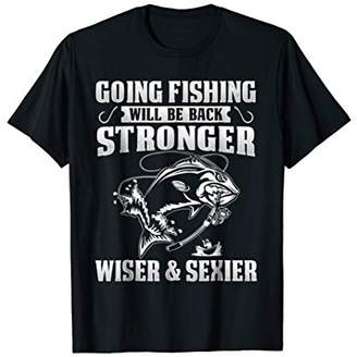 Going Fishing Will Be Back Stronger Wiser & Sexier Shirt