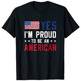 Yes I'm Proud To Be An American T Shirt Vintage Flag Shirt