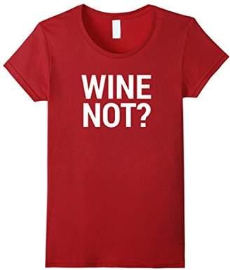 Wine Not? Funny Wine T-Shirt