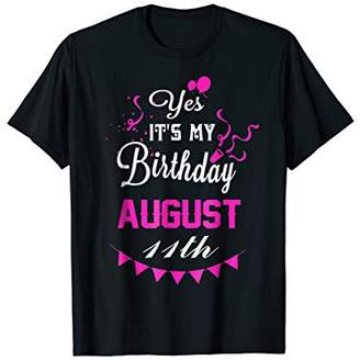 Yes It Is My Birthday August 11th Shirt