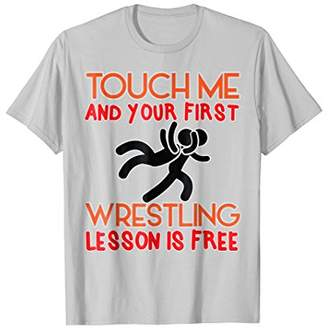 Touch Me And Your First Wrestling Lesson Is Free Pun Shirt
