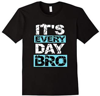 It's Everyday Bro T-Shirt Funny Party Gift Shirt