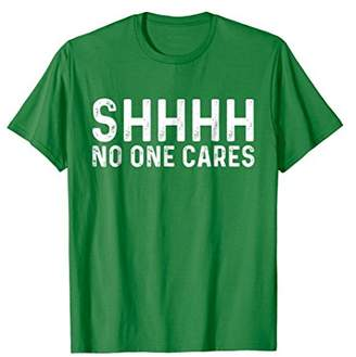 Shhhh No One Cares | Introvert Sarcastic T-Shirt