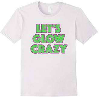 Glow Party Birthday Let's Glow Crazy Birthday GIft T-Shirt