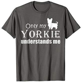 Only My Yorkie Understands Me T-shirt