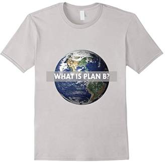 What is Plan B? - Environmental Climate Change Earth T-shirt