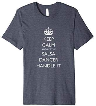 Keep Calm and Let the Salsa Dancer Handle It TShirt