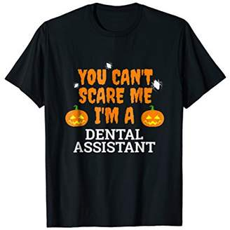 Can't Scare Me I'm Dental Assistant Scary T-shirt Halloween