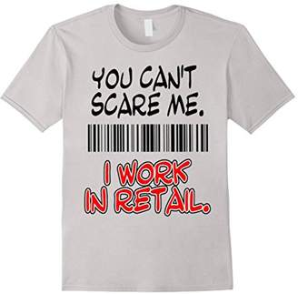 You Can't Scare Me. I Work In Retail. T-shirt