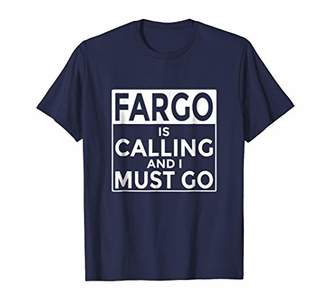 Dakota Funny North T-Shirt Fargo is Calling and I Must Go