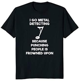 Metal Detecting Shirt - Funny Metal Detectorist Punch