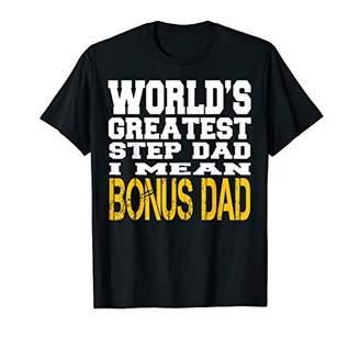 World's Greatest Step Dad I Mean Bonus Dad Fathers Day Shirt T-Shirt