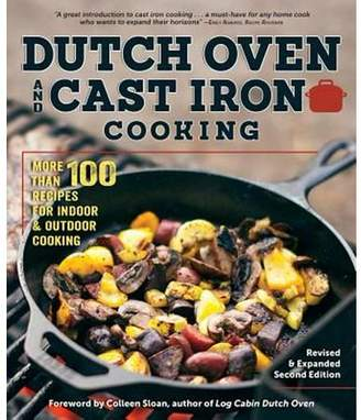 Colleen Dorsey; Colleen Sloan Dutch Oven and Cast Iron Cooking, Revised & Expanded Second Edition: 100+ Tasty Recipes for Indoor & Outdoor Cooking (Other)