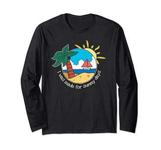 I Was Made for Sunny Days-Summer Beach Vacation Long Sleeve