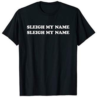 Sleigh My Name Santa's Christmas 2018 Edition T-Shirt