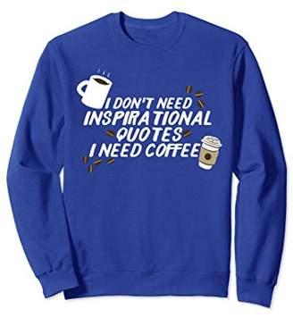 Inspirational Coffee Sweatshirt with Funny Sayings