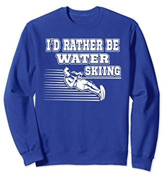 I'd Rather Be Waterskiing Summer Lake Boat Sport Sweatshirt