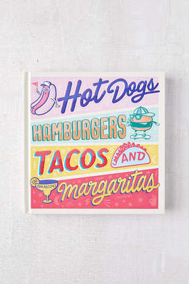Hot Dogs, Hamburgers, Tacos & Margaritas: 130 Fun Recipes By Steve Burggraf, Guillaume Pagliano, Alexandre Auriac & Elsa Launay
