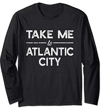 Take Me To Atlantic City - Funny New Jersey Long Sleeve