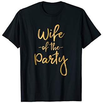 Wife of the Party T-Shirt Gift for Bachelorette Party Bridal