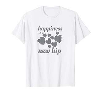 Happiness is a New Hip Replacement Shirt