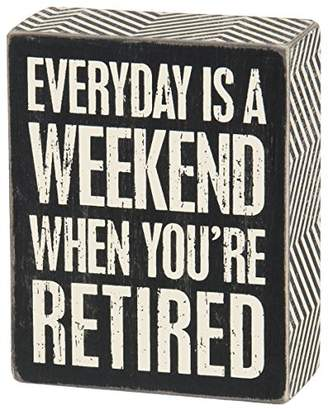 Primitives by Kathy Everyday is Weekend When You're Retired Box Sign