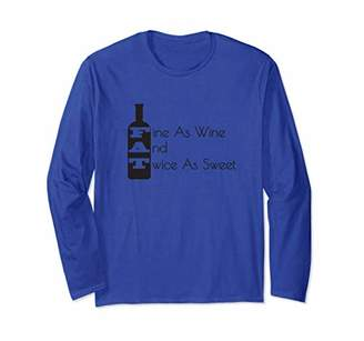 FAT Fine As Wine And Twice As Sweet Funny Wine Long Sleeve