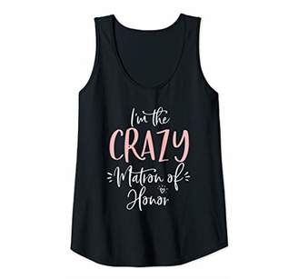 Womens Crazy Matron of Honor Funny Group Matching Bachelorette Gift Tank Top