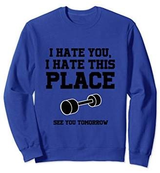 I Hate You I Hate This Place Gym Workout Sweatshirt