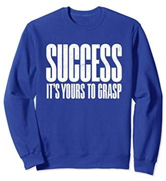 Success - Yours to Grasp Inspirational Gift Sweatshirt