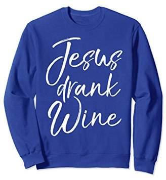 Jesus Drank Wine Sweatshirt Cute Christian Sweats Leggings