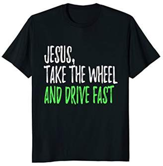 Jesus Take The Wheel Christian T-Shirt Sales Today
