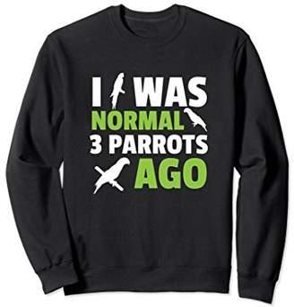 I Was Normal Parrot Funny Sweatshirt
