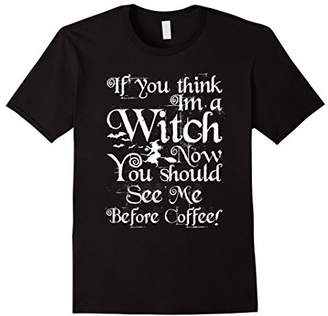 If You Think I'm A Witch Now You Should See Me Before Coffee