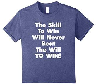 The Skill To Win Will Never Beat The Will To Win Tshirt