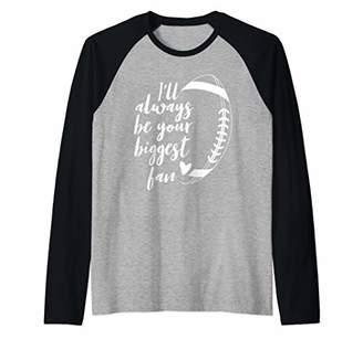 I'll Always be Your Biggest Football Fan T Shirt Gift Raglan Baseball Tee