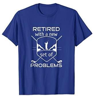 Retired Golf Funny Problems Bad Golfer T-Shirt Dad Mom