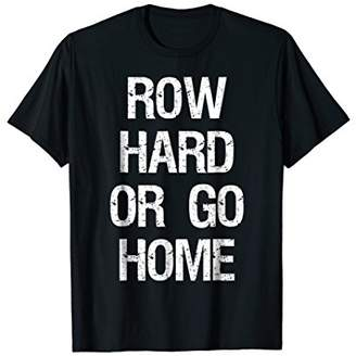 Row Hard or Go Home T-shirt