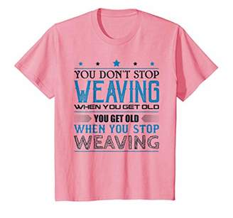 You Don't Stop Weaving When You Get Old T-Shirt