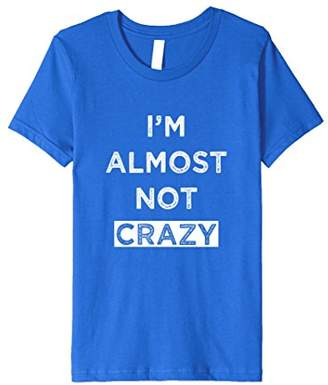 I'm Almost Not Crazy Funny T-shirt