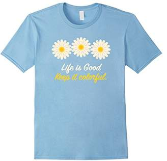 Life is Good Keep It Colorful Love Life T Shirt Gift